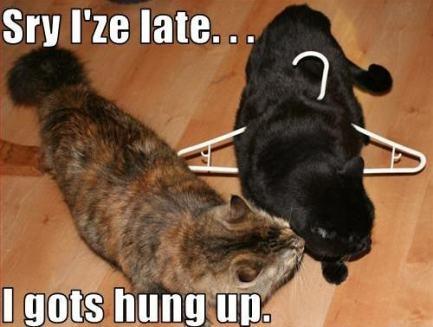 Sry I'ze late...I gots hung up LOLcats