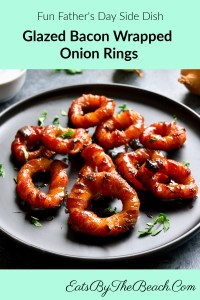 Bacon Wrapped Onion Rings -This fun Father's Day side dish is everything Dad loves - savory onion rings, crispy bacon, and a sweet maple glaze.