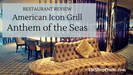 Review: American Icon Grill Anthem of the Seas
