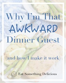 "Text positioned in front of a faded out plate of food reads ""why I'm that awkward dinner guest (and how I make it work)."