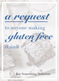"Text positioned in front of a faded out dessert reads ""A Request to Anyone Making Gluten Free Claims""."