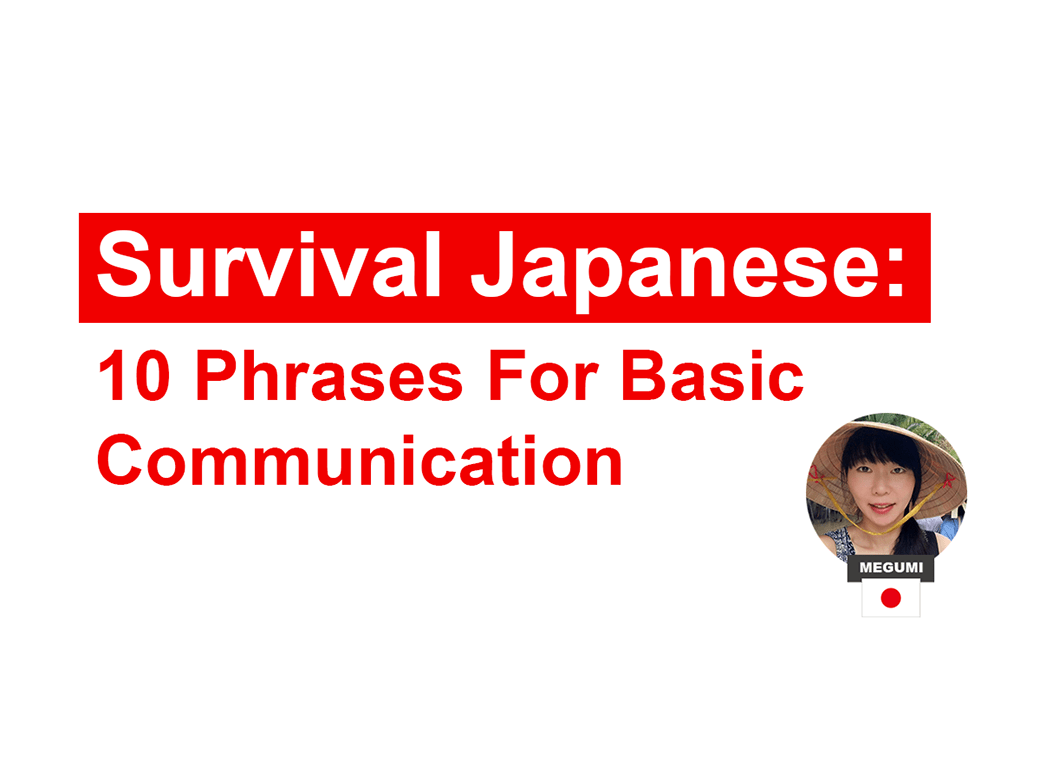 Survival Japanese: 10 Common Japanese Phrases