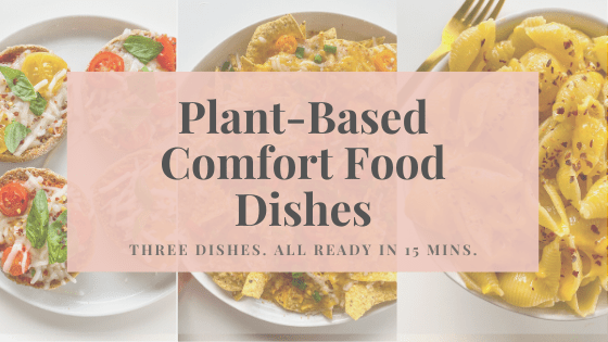 Plant Based Comfort Food Dishes:  Ready in 15 Minutes