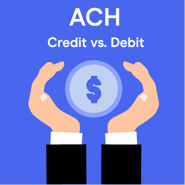 B2B ACH Credit vs. Debit Payments
