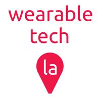 Wearable Tech LA: Where Entertainment and Health meet...
