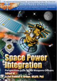 Space Power Integration: Perspectives from Space Weapons Officers Kendall K. Brown