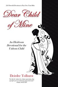 Book Cover: Dear Child of Mine, An Heirloom Devotional for the Unborn Child