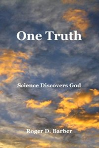 Book Cover: One Truth: Science Discovers God