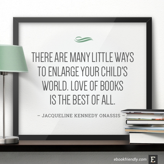 There are many little ways to enlarge your child's world. Love of books is the best of all. – Jacqueline Kennedy Onassis #book #quote