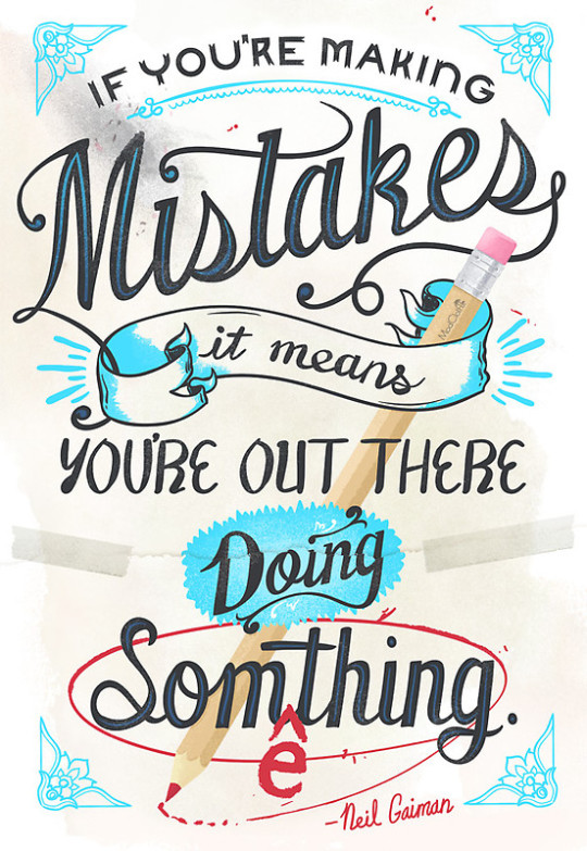 If you're making mistakes it means you're out there doing something. - Neil Gaiman