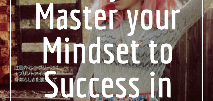 3 Ways to Master your Mindset to Success in Fashion!