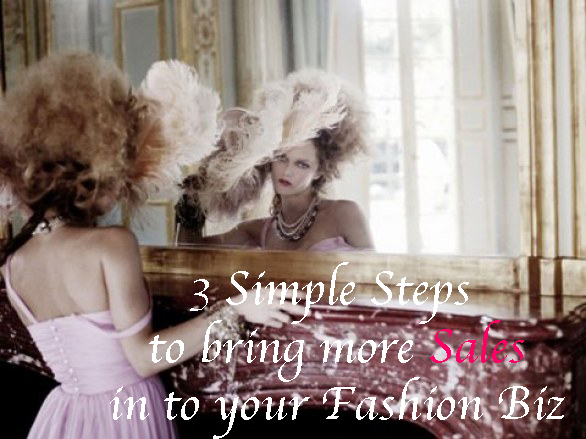 3 Simple Steps to bring more SALES to your Fashion Biz.