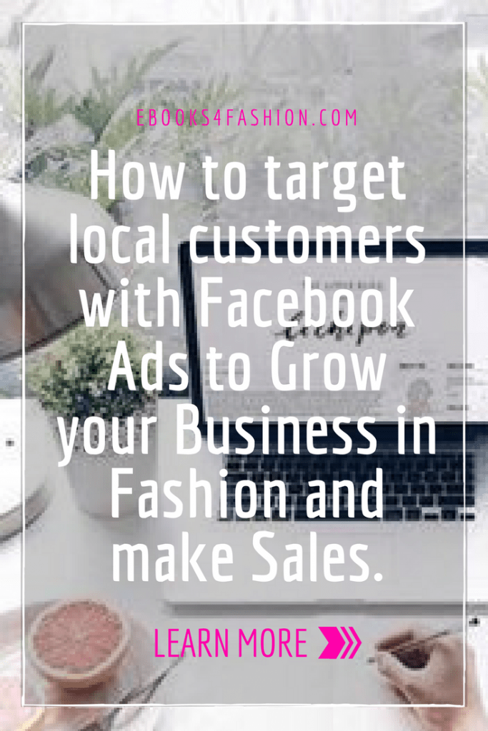 facebook ads, How to target local customers with Facebook Ads to Grow your Business in Fashion and make Sales., Fashion Marketing to grow Fashion Business | Ebooks4fashion.com
