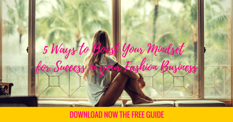 mindset for success, 5 Ways to Boost Your Mindset for Success in your Fashion Business, Fashion Marketing to grow Fashion Business | Ebooks4fashion.com