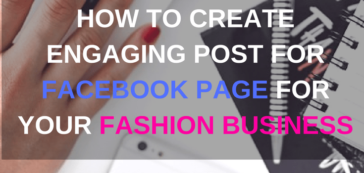 How to create engaging post for Facebook Page for your Fashion Business