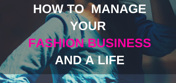 How to manage your fashion business and a life