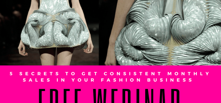 [FREE Fashion Online Courses] 5 Secrets to get Consistent Monthly Sales in your Fashion Business