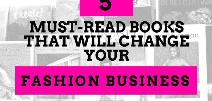 5 MUST-READ BOOKS THAT WILL CHANGE YOUR FASHION BUSINESS