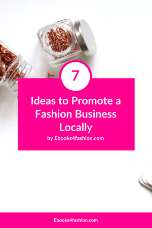 Promote a Fashion Business Locally, 7 Ideas to Promote a Fashion Business Locally, Fashion Marketing to grow Fashion Business | Ebooks4fashion.com