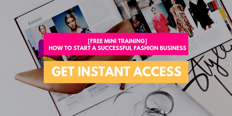 How to Start A Successful Fashion Business - Free Training