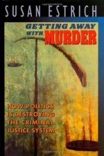 [FREE] Getting Away With Murder: How Politics Is Destroying the Criminal Justice System