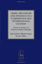 Crime, Procedure and Evidence in a Comparative and International Context: Essays in Honour of Professor Mirjan Damaška