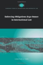 Enforcing Obligations Erga Omnes in International Law (Cambridge Studies in International and Comparative Law)