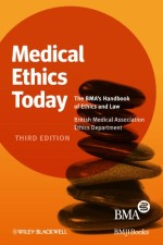 Medical Ethics Today: The BMA's Handbook of Ethics and Law