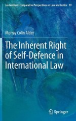 The Inherent Right of Self-Defence in International Law (Ius Gentium: Comparative Perspectives on Law and Justice)