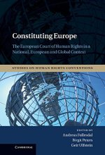 Constituting Europe: The European Court of Human Rights in a National, European and Global Context (Studies on Human Rights Conventions)
