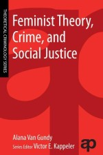 [FREE] Feminist Theory, Crime, and Social Justice (Theoretical Criminology)