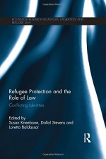 Refugee Protection and the Role of Law: Conflicting Identities (Routledge Research in Asylum, Migration and Refugee Law)