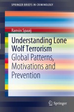 [FREE] Understanding Lone Wolf Terrorism: Global Patterns, Motivations and Prevention