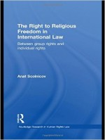 The Right to Religious Freedom in International Law: Between Group Rights and Individual Rights