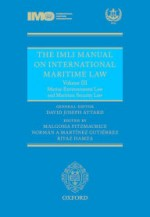 The IMLI Manual on International Maritime Law Volume III: Marine Environmental Law and International Maritime Security Law