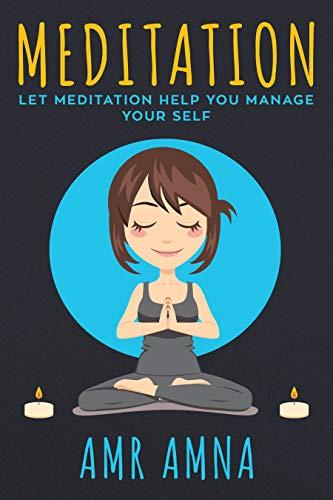 Meditation: Let Meditation Help You Manage Your Self
