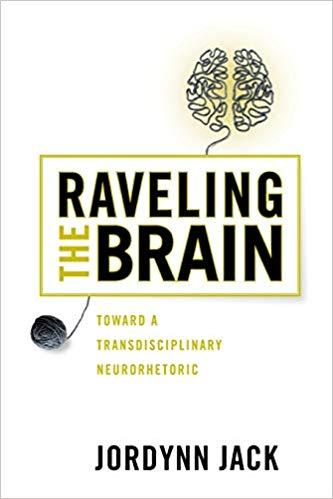 Raveling the Brain : Toward a Transdisciplinary Neurorhetoric