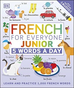 French for Everyone Junior 5 Words a Day: Learn and Practise 1,000 French Words