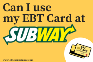 """Can I use my EBT Card at Subway?"""