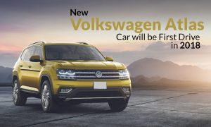 New Volkswagen Atlas Car will be First Drive in 2018