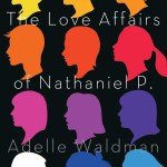 Book Review: The Love Affairs Of Nathaniel P. | Adelle Waldman