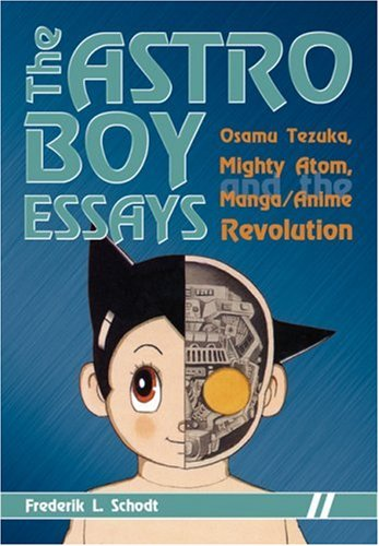 Astro Boy Essays: Osamu Tezuka, Mighty Atom, and the Manga/Anime Revolution