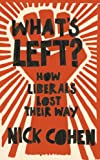 What\'s Left?: How Liberals Lost Their Way
