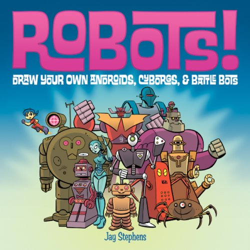 Robots!: Draw Your Own Androids, Cyborgs & Battle Bots