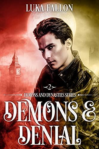 Demons & Denial: A Demons & Dynasties M/M Billionaire Demon-Hunter Fantasy Romance Luka Fallon