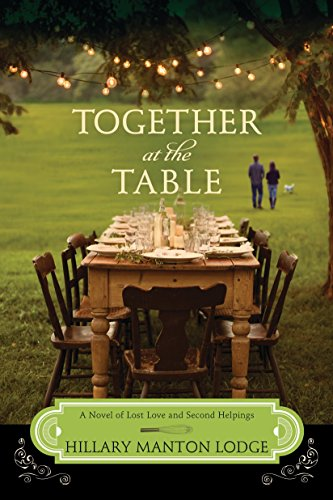 Together at the Table: A Novel of Lost Love and Second Helpings (Two Blue Doors) Hillary Manton Lodge