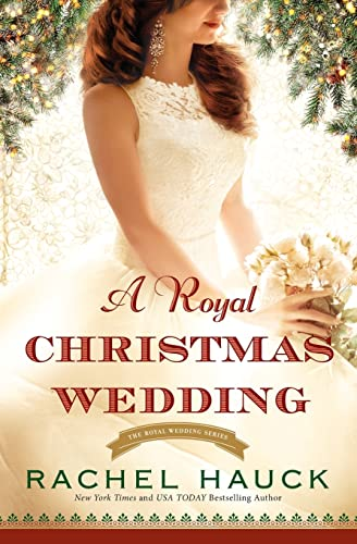 A Royal Christmas Wedding (Royal Wedding Series) Rachel Hauck