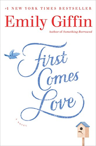 First Comes Love: A Novel Emily Giffin
