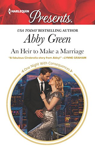 An Heir to Make a Marriage (One Night With Consequences) Abby Green