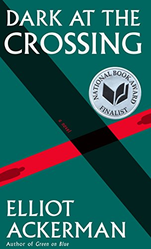 Dark at the Crossing Elliot Ackerman